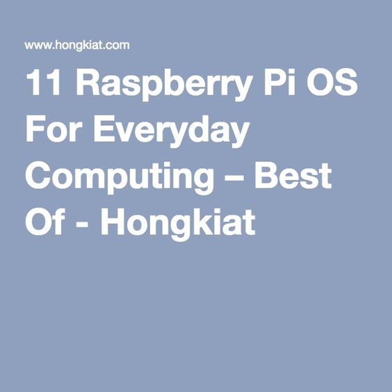 11 Raspberry Pi OS For Everyday Computing – Best Of - Hongkiat