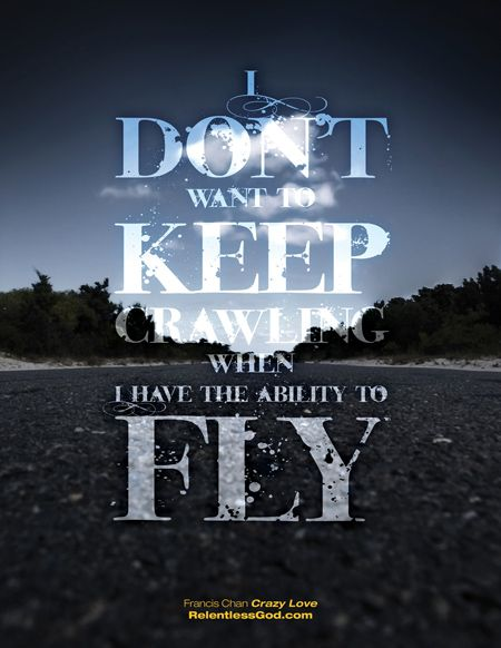 I don't want to crawl if I am capable of Flying.
