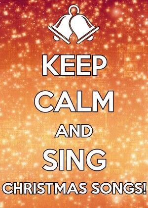Keep Calm and Sing Christmas Songs!