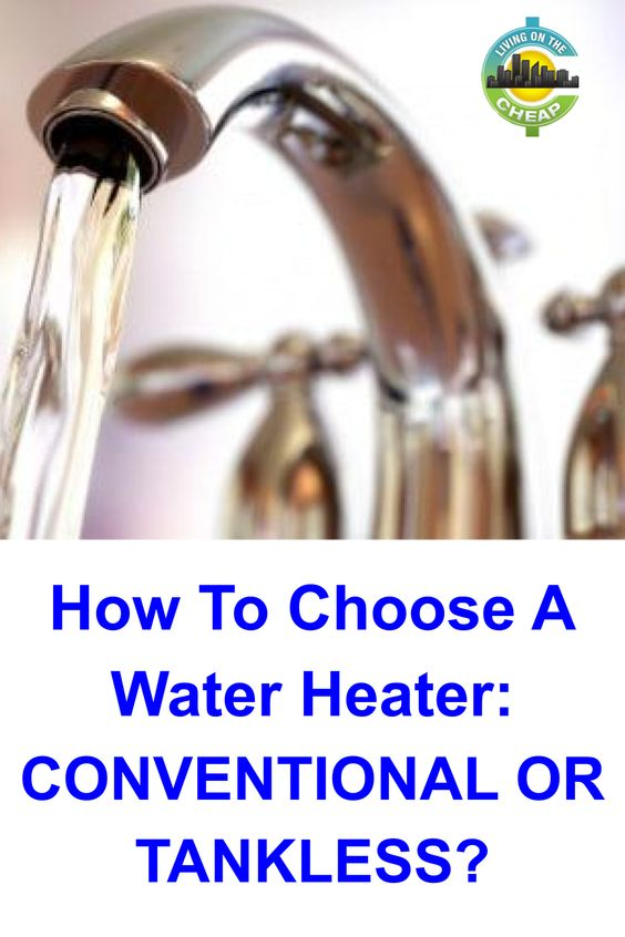 How To Choose A Water Heater Conventional Or Tankless Living On The Cheap Water Heater Heater Solar Water Heater