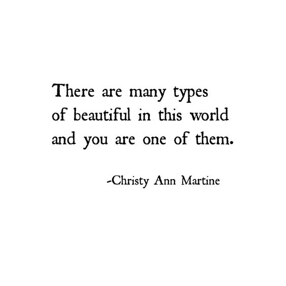 There are many types of beautiful in this world and you are one of them - Quotes by Christy Ann Martine - Positive Thinking - Heal Yourself #loveyourself