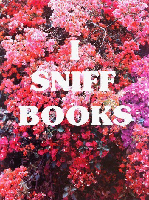 I sniff books,