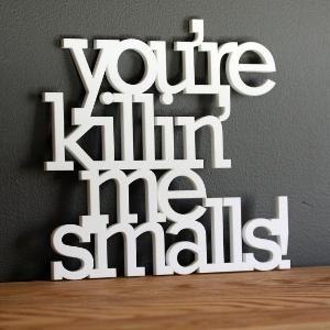 youre killin me smalls! laughter