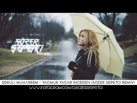 Ebrulimuharrem Yagmur Yagar Inceden Sozer Sepetci Remix Youtube Pop Muzik Youtube Yagmur