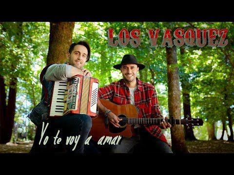 Los Vasquez Yo Te Voy A Amar Youtube Te Amo Youtube Autores