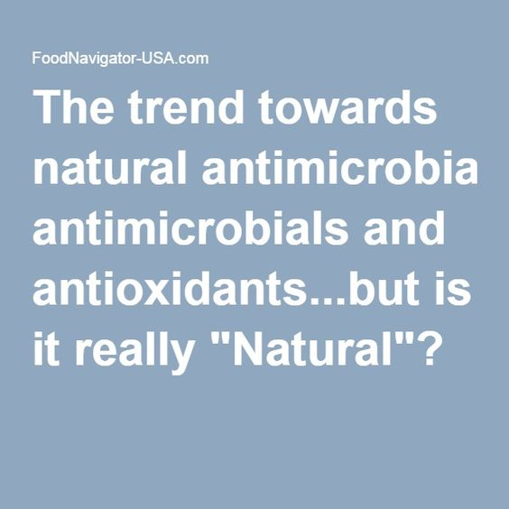 "The trend towards natural antimicrobials and antioxidants...but is it really ""Natural""?"