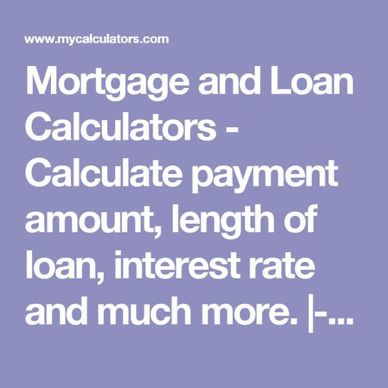 Mortgage And Loan Calculators  Calculate Payment Amount Length