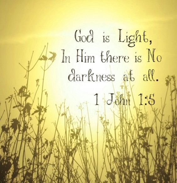1 JOHN 1:5  This verse means a lot to me b/c often I pray that God will flood all the darkness in my life with his light .: