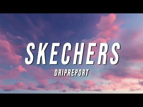 Dripreport Skechers Lyrics Youtube In 2020 Lyrics