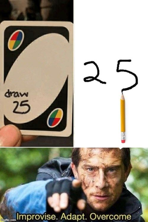 Draw 25 Memes Take The Game Uno To The Next Level Funny Memes Memes Really Stupid Jokes