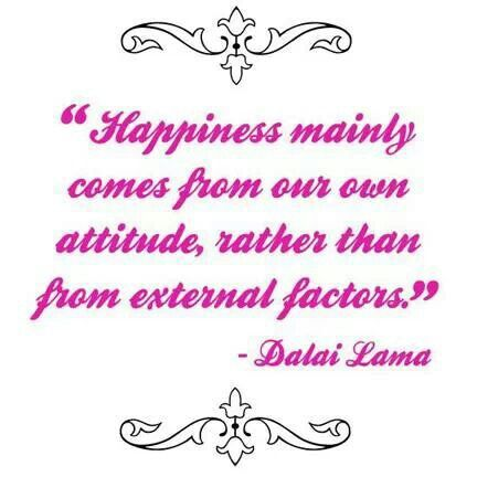 Happiness comes from our attitude