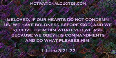 1 John 3:21-22. Dear friends, if our hearts do not condemn us, we have confidence before God and receive from him anything we ask, because we obey his comma...: