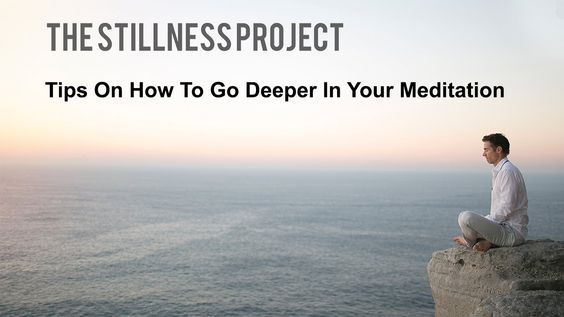 Tips On How To Go Deeper In Your Meditation