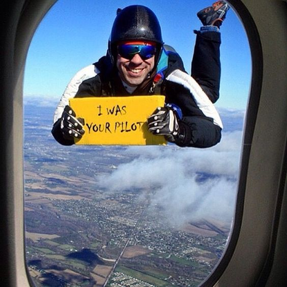 My pilot? That's okay, dude. I was drunk when I packed your parachute********I was your pilot