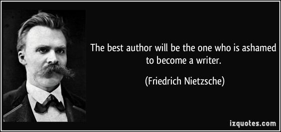 The best author will be the one who is ashamed to become a writer. (Friedrich Nietzsche) #quotes #quote #quotations #FriedrichNietzsche