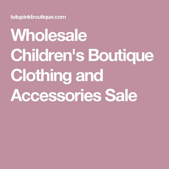 Wholesale Children's Boutique Clothing and Accessories Sale | Baby ...