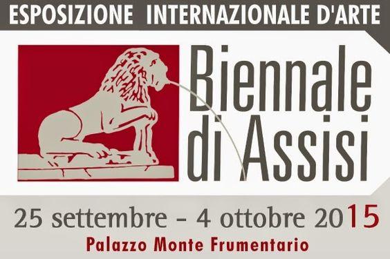 ASSISINARTE -----  Esposizione Internazionale d'Arte - BIENNALE DI ASSISI Assisi dal 25 settembre al 4 ottobre 2015 presso lo storico Palazzo Monte Frumentario.   www.assisinarte.com         assisinarte@gmail.com          Info: 075-816435