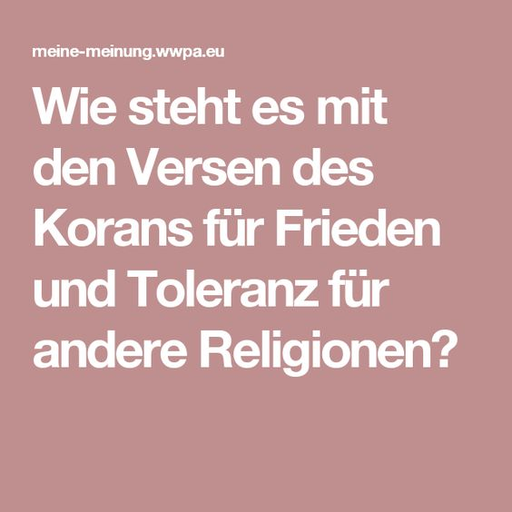 Wie steht es mit den Versen des Korans für Frieden und Toleranz für andere Religionen?