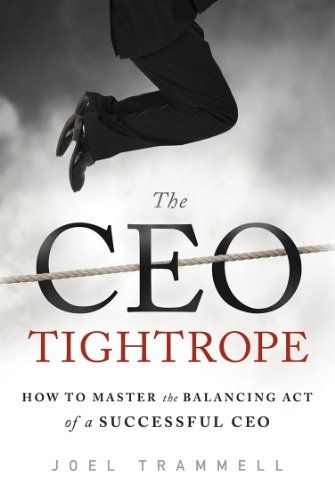 The CEO Tightrope: How to Master the Balancing Act of a Successful CEO by Joel Trammell http://www.amazon.com/dp/1626341060/ref=cm_sw_r_pi_dp_dtCQtb05A1WPEV7D
