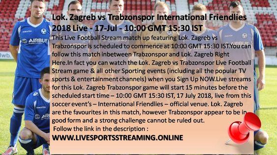 Lok Zagreb Vs Trabzonspor International Friendlies 2018 Live 17 Jul 10 00 Gmt 15 30 Ist Http Livesport Football Streaming Live Football Streaming Zagreb
