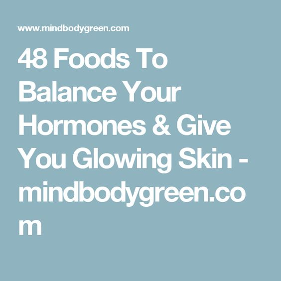 48 Foods To Balance Your Hormones & Give You Glowing Skin - mindbodygreen.com