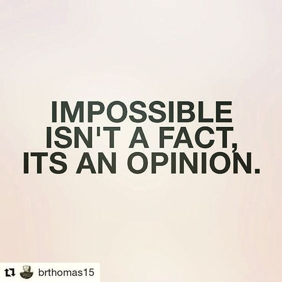 Impossible isn't a fact. It's an opinion.