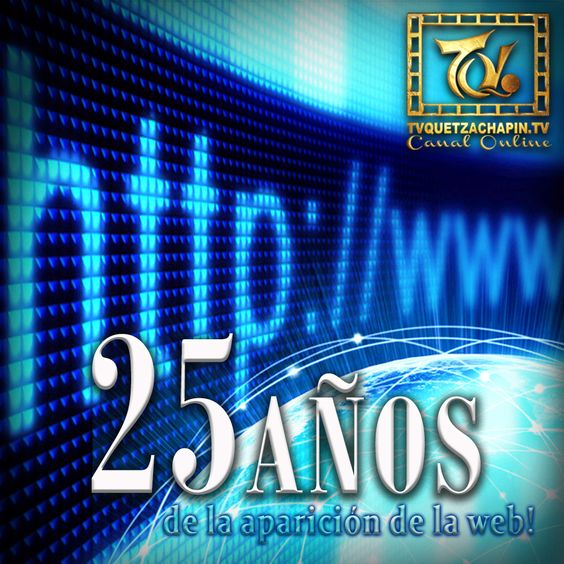 ¡World Wide Web! 25 años de la aparición de la web, celebrálo ingresando a #tvquetzachapin