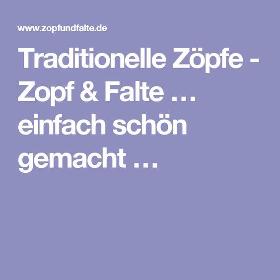 Traditionelle Zöpfe - Zopf & Falte … einfach schön gemacht …
