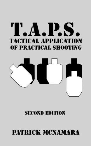 T.A.P.S. : Tactical Application of Practical Shooting by Patrick McNamara. $12.95. Publication: December 18, 2008. Author: Patrick McNamara. Publisher: iUniverse; 2nd edition (December 18, 2008)