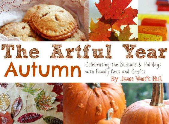 The Artful Year: Celebrating the Seasons and Holidays with Family Arts and Crafts (an Autumn crafts & recipes eBook): Artful Year, Fall Crafts, Crafts Recipes, Kids Crafts, Fall Craft Ideas, Fall Holidays, Autumn Crafts, Craftsfor Kids, Artful Parent