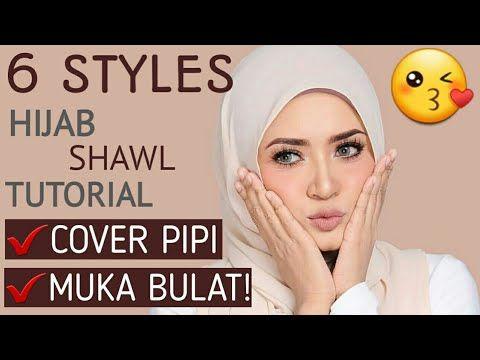 6 Styles Hijab Shawl Tutorial Cover Pipi Muka Bulat Youtube Hijab Hijab Tutorial Youtube
