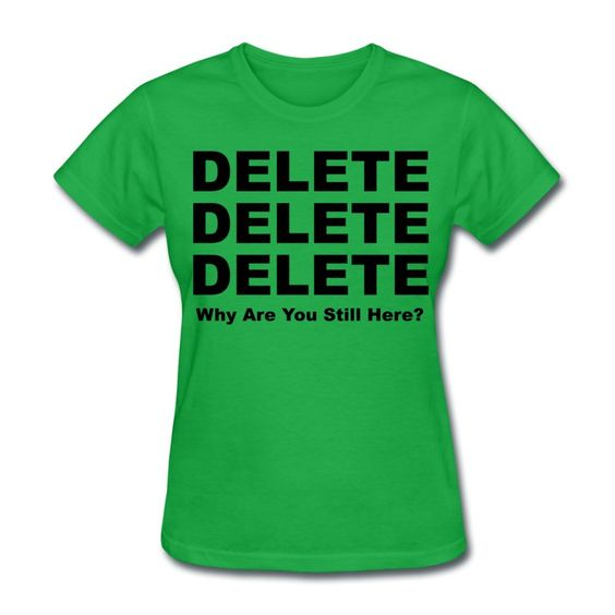 A tee shirt for when you just need to delete someone out of your life.