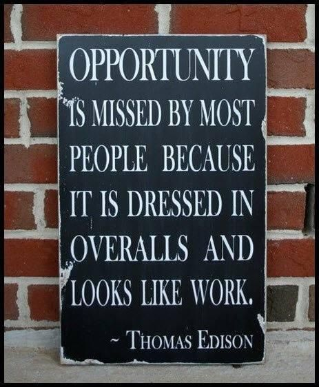 Opportunity is missed because it looks like work
