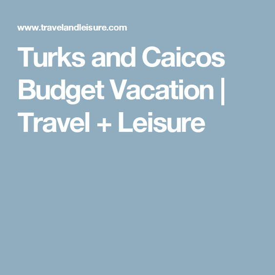 Turks and Caicos Budget Vacation | Travel + Leisure