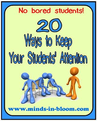 20 Ways to Keep Your Students' Attention... a lot of cool ideas here!