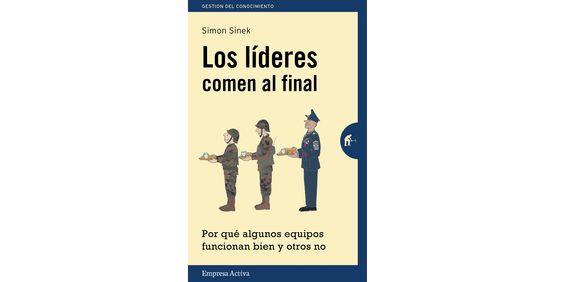 Resumen del libro 'Los líderes comen al final', de Simon Sinek