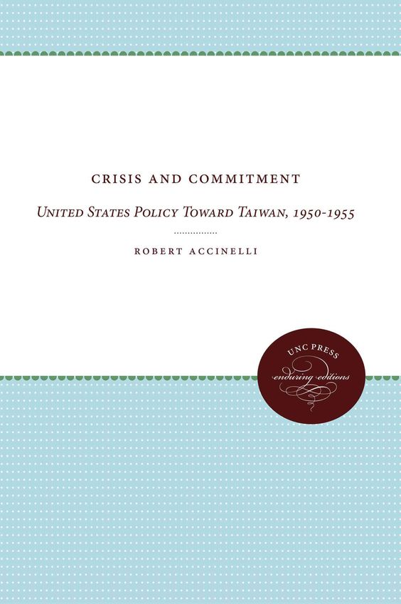Crisis and Commitment: United States Policy Toward Taiwan, 1950-1955