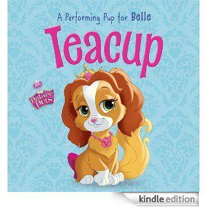 Teacup.  A puppy for Belle. Disney Princess Palace Pets.  Each princess has a pet.  These books are super cute.