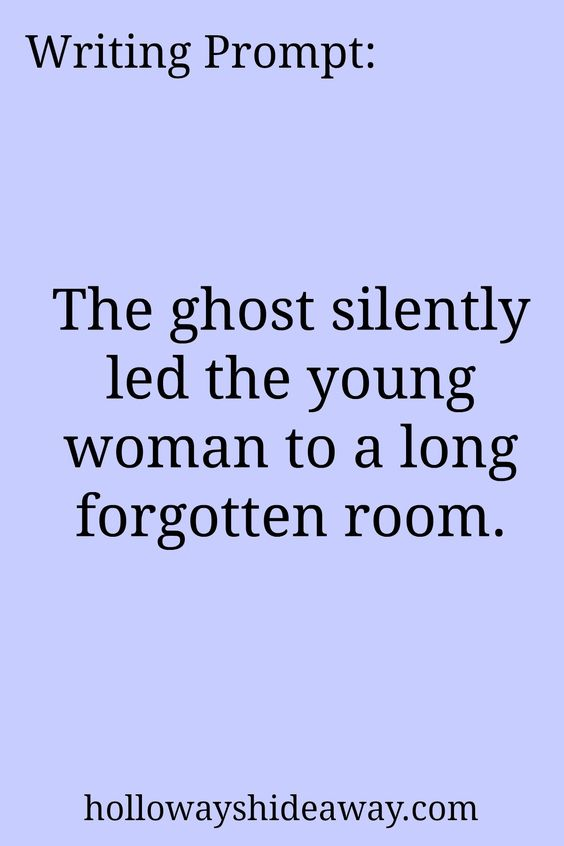 July 2016-Horror Prompts-Writing Prompt-The ghost silently led the young woman to a long forgotten room.