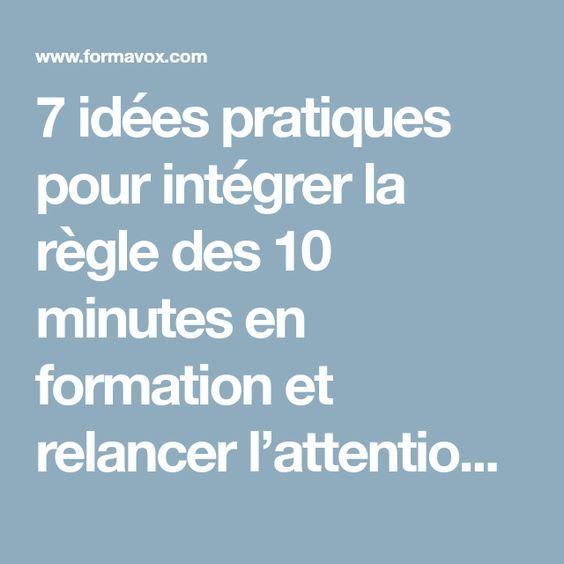 7 Idees Pratiques Pour Integrer La Regle Des 10 Minutes En Formation Et Relancer L Attention Formation De Formateur Formation Enseignant Ingenierie Pedagogique