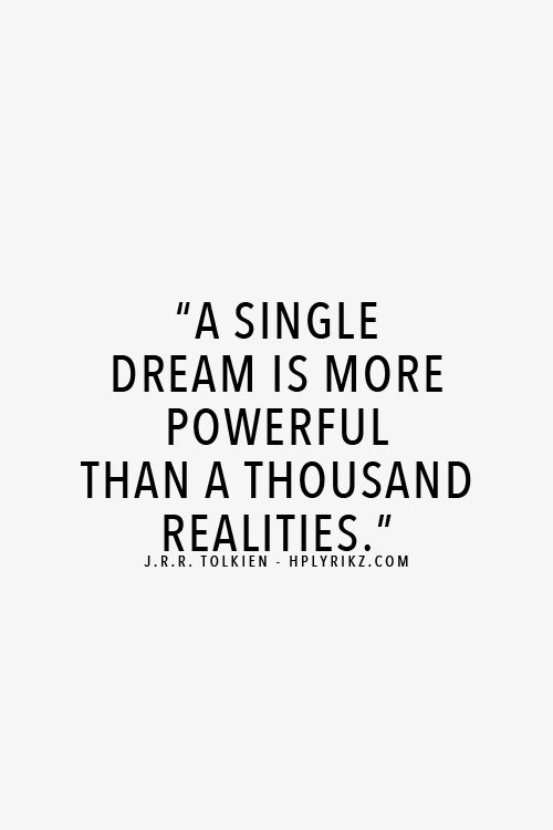 A single dream is more powerful than a thousand realities ...