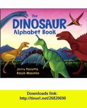 The Dinosaur Alphabet Book (Jerry Pallottas Alphabet ) (9780881064667) Jerry Pallotta, Ralph Masiello , ISBN-10: 0881064661  , ISBN-13: 978-0881064667 ,  , tutorials , pdf , ebook , torrent , downloads , rapidshare , filesonic , hotfile , megaupload , fileserve