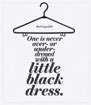 """One is never over or under-dressed with a little black dress"""
