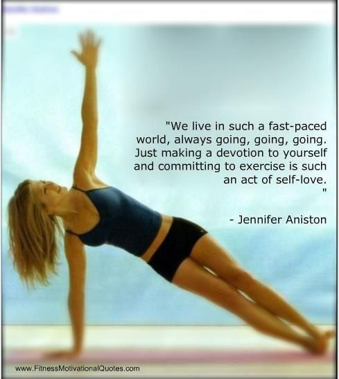 """""""...exercise is such an act of self love.""""  -Jennifer Aniston"""