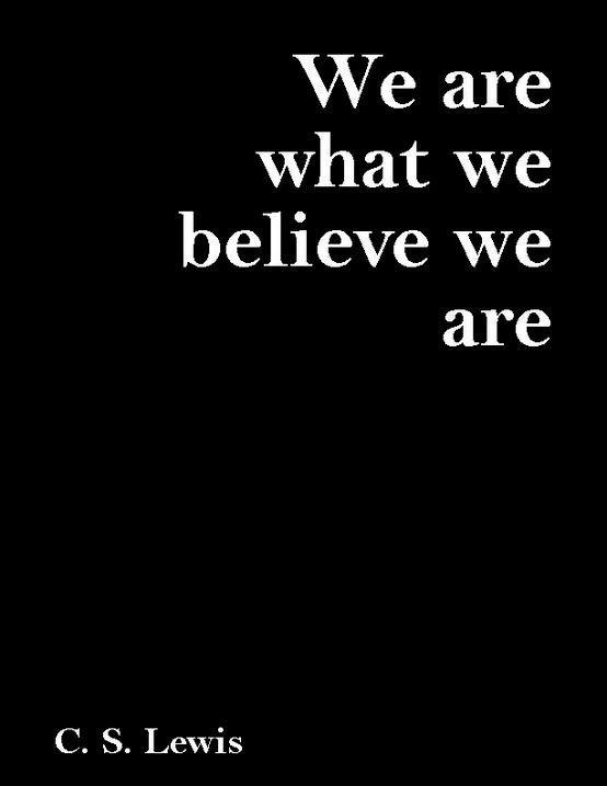 We are what we believe we are. #cslewis #quote #believeinyourself #quotesforlife #motivation