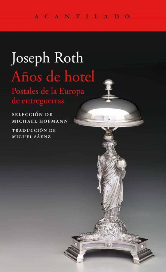 Años De Hotel Postales De La Europa De Entreguerras Joseph Roth Literatura De Viajes Hotel Libros De Viajes