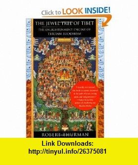 The Jewel Tree of Tibet The Enlightenment Engine of Tibetan Buddhism (9780743257633) Robert Thurman , ISBN-10: 0743257634  , ISBN-13: 978-0743257633 ,  , tutorials , pdf , ebook , torrent , downloads , rapidshare , filesonic , hotfile , megaupload , fileserve