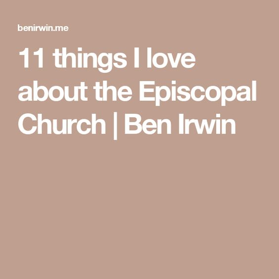 11 things I love about the Episcopal Church | Ben Irwin