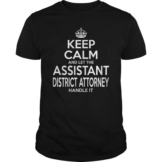 ASSISTANT DISTRICT ATTORNEY Keep Calm And Let The Handle It T-Shirts, Hoodies…