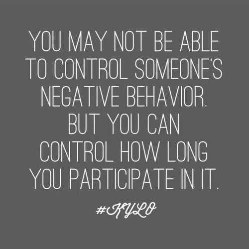 You may not be able to control someone's negative behavior. But you can control how long you participate in it.: